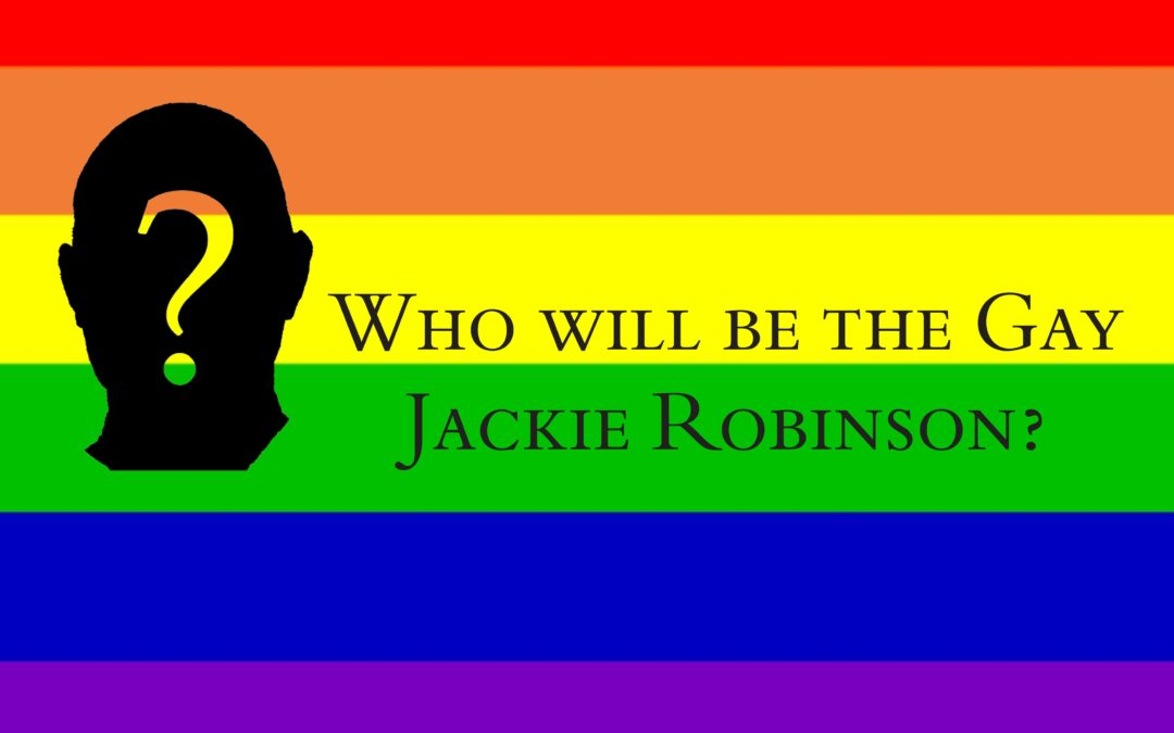 Homosexuality in Sports: Who will be the Gay Jackie Robinson?