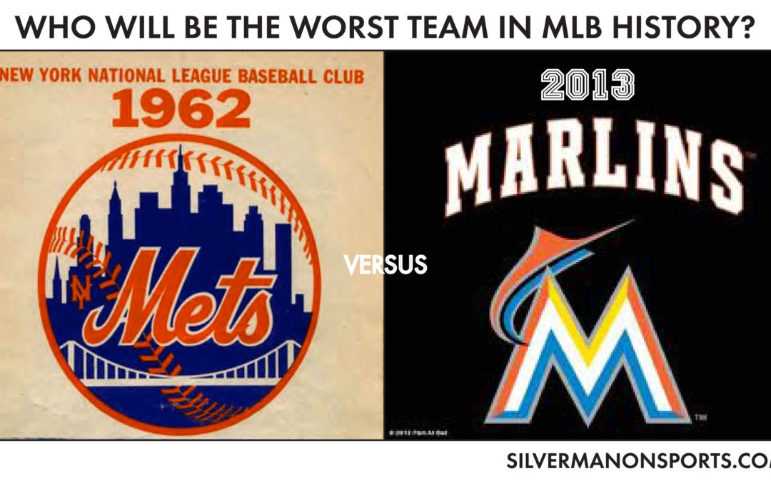 1962 Mets vs. 2013 Marlins: Who Will be the Worst Team in MLB History?
